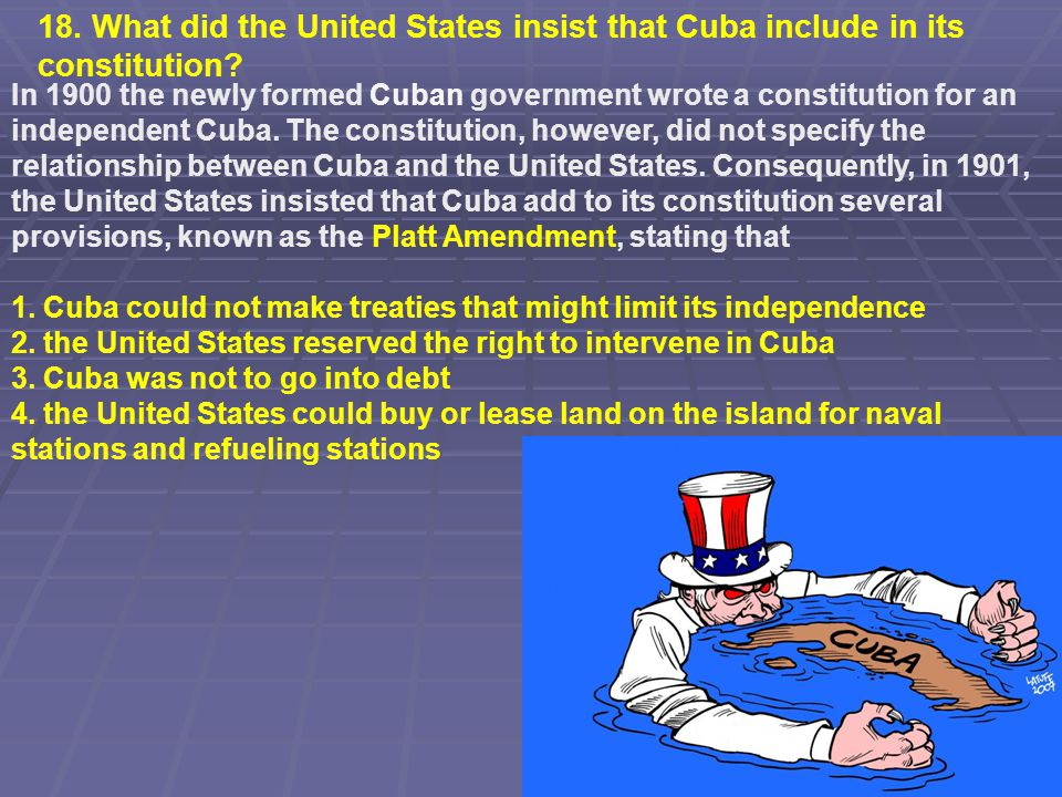 18. What did the United States insist that Cuba include in its constitution