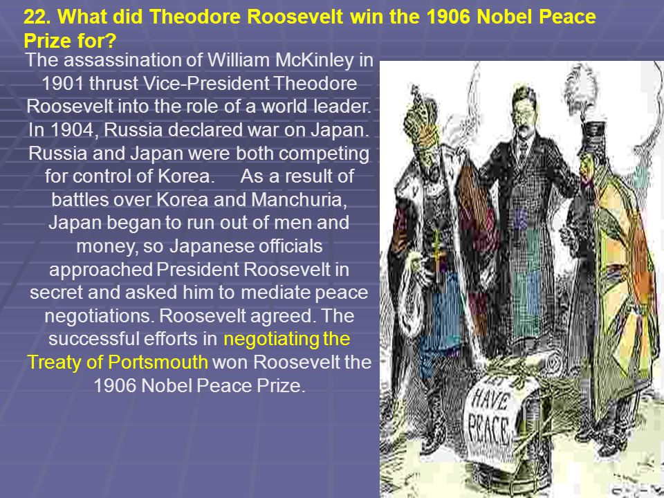 22. What did Theodore Roosevelt win the 1906 Nobel Peace Prize for