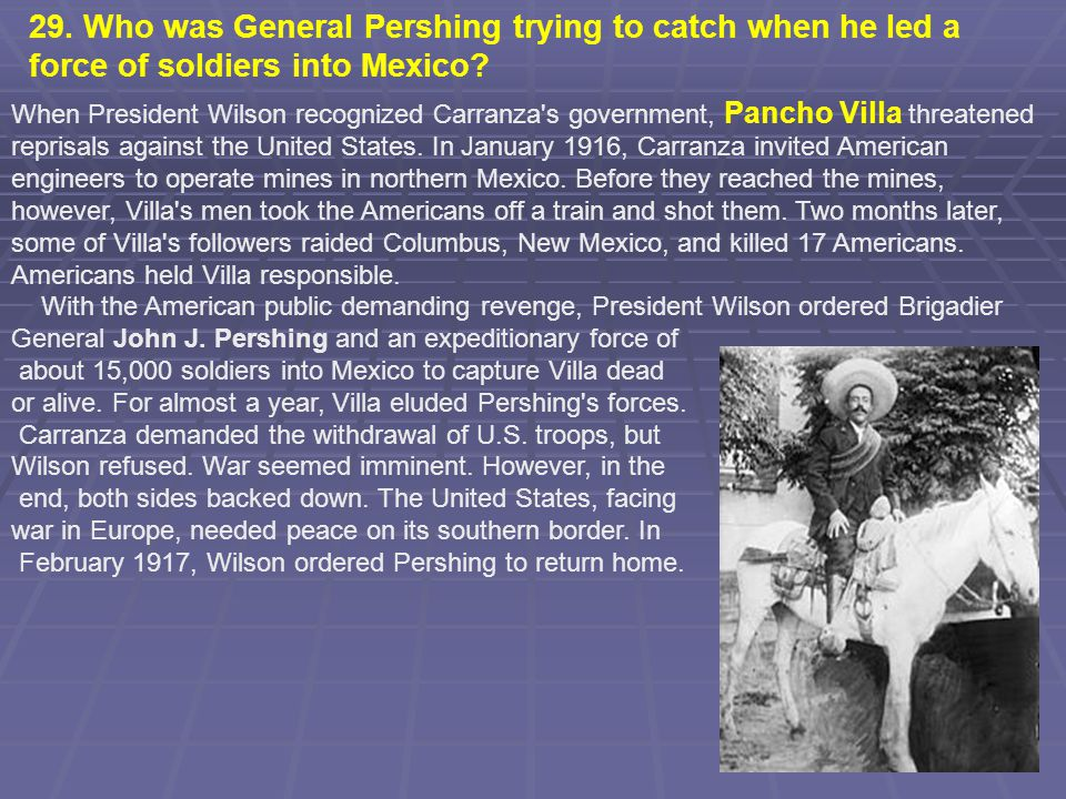 29. Who was General Pershing trying to catch when he led a force of soldiers into Mexico