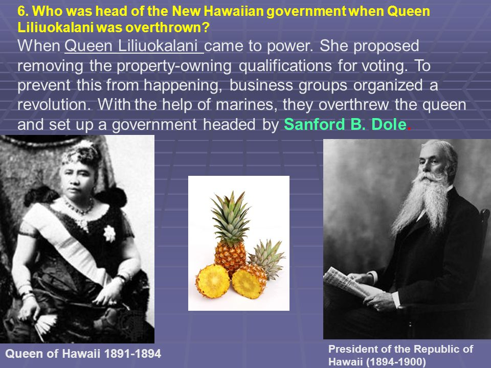 6. Who was head of the New Hawaiian government when Queen Liliuokalani was overthrown