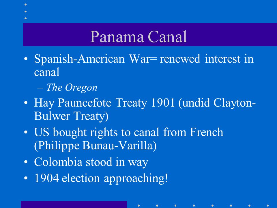 Panama Canal Spanish-American War= renewed interest in canal