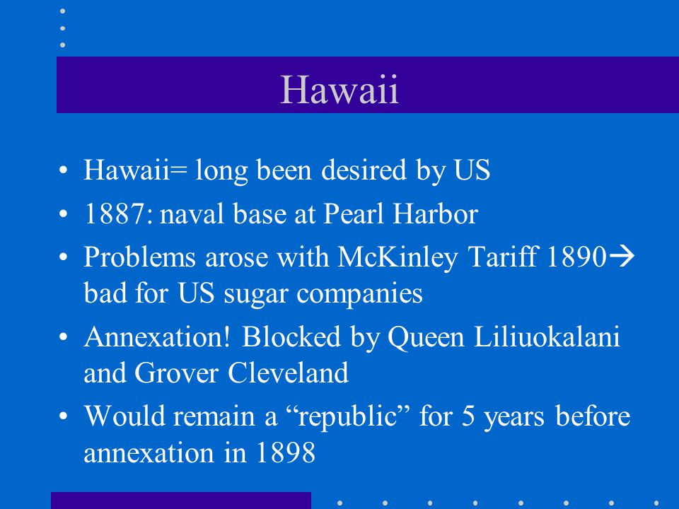 Hawaii Hawaii= long been desired by US