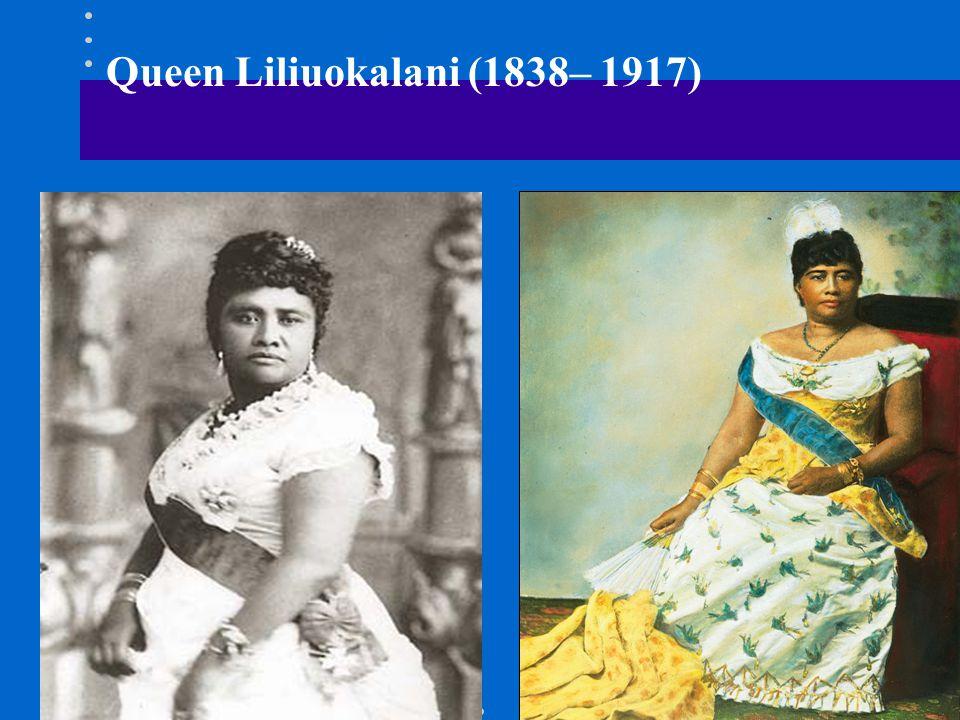 Queen Liliuokalani (1838– 1917)