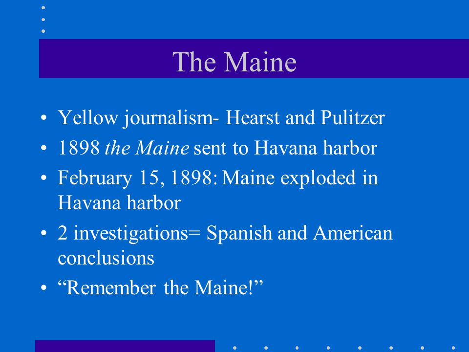 The Maine Yellow journalism- Hearst and Pulitzer