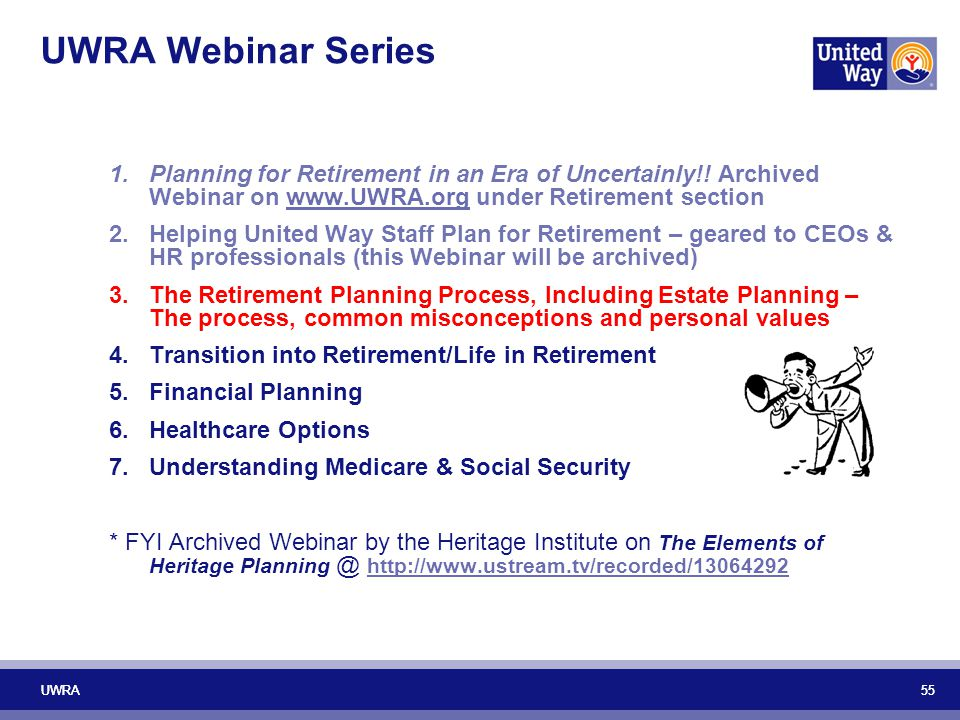 UWRA Webinar Series Planning for Retirement in an Era of Uncertainly!! Archived Webinar on www.UWRA.org under Retirement section.