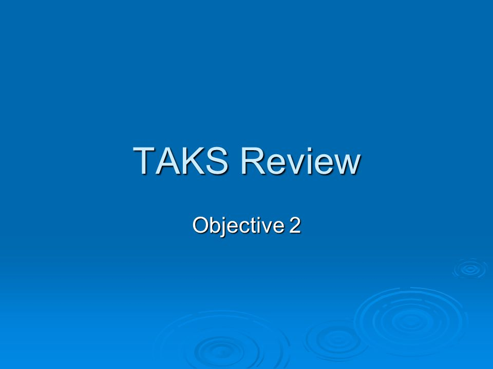 TAKS Review Objective 2