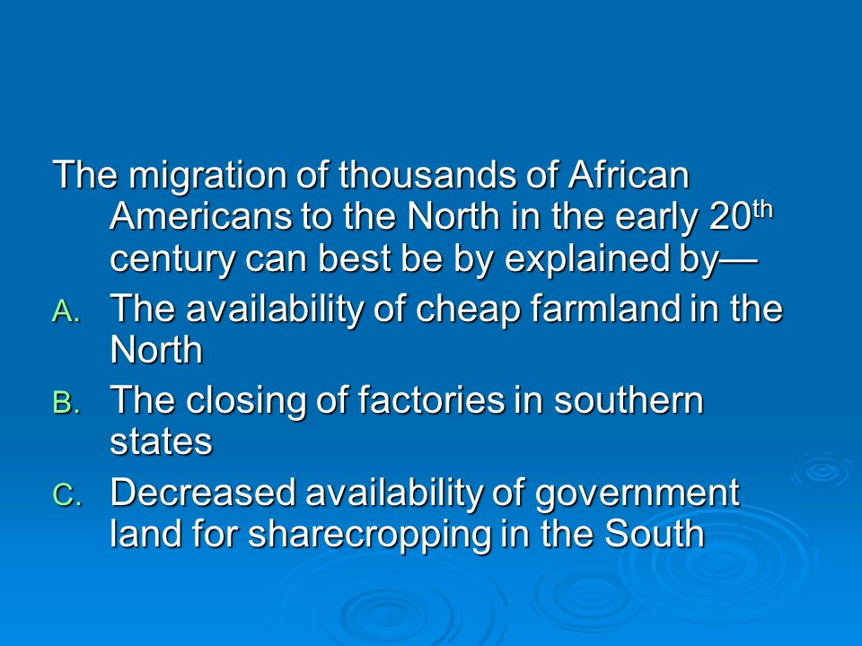 The migration of thousands of African Americans to the North in the early 20th century can best be by explained by—