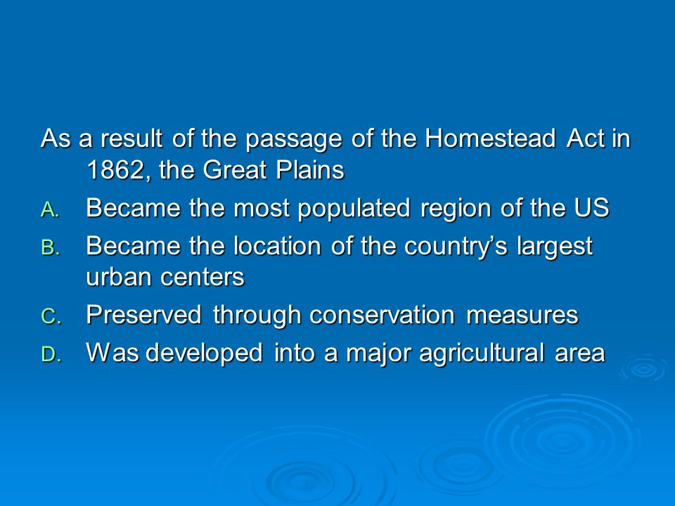 As a result of the passage of the Homestead Act in 1862, the Great Plains