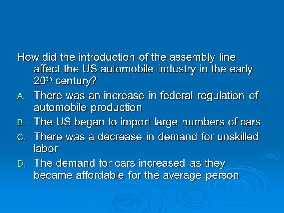 How did the introduction of the assembly line affect the US automobile industry in the early 20th century