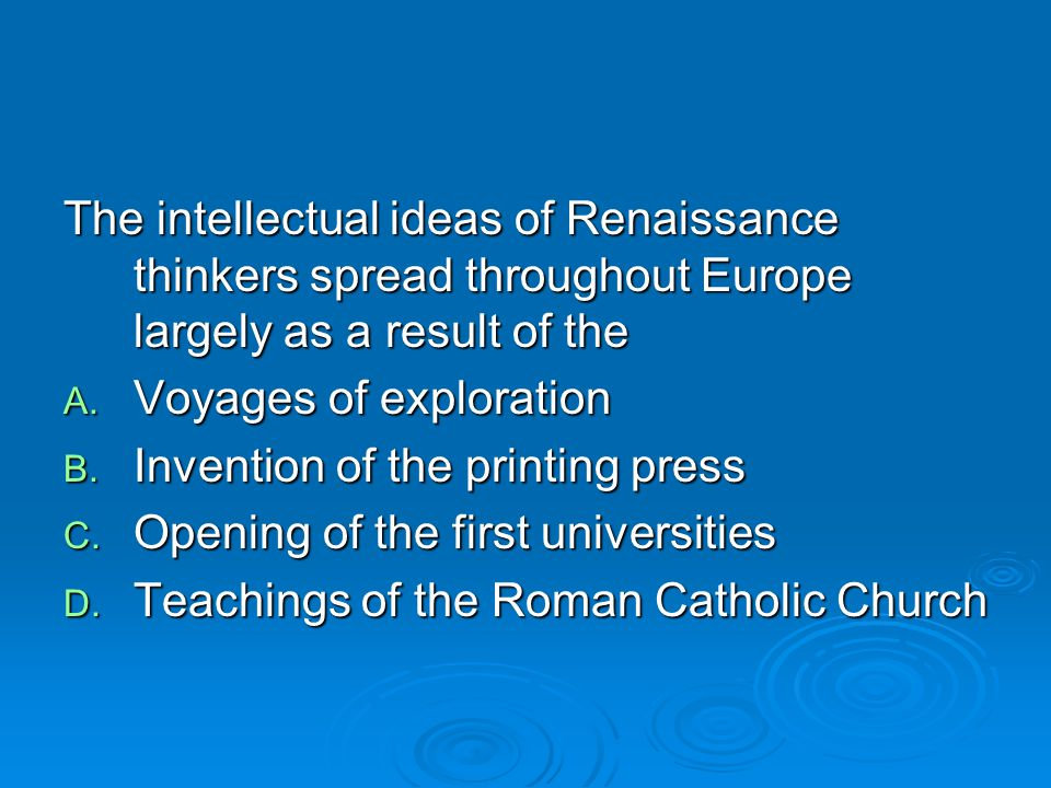 The intellectual ideas of Renaissance thinkers spread throughout Europe largely as a result of the