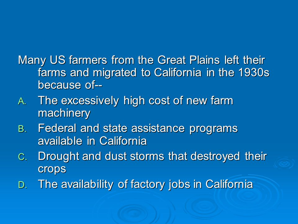 Many US farmers from the Great Plains left their farms and migrated to California in the 1930s because of--