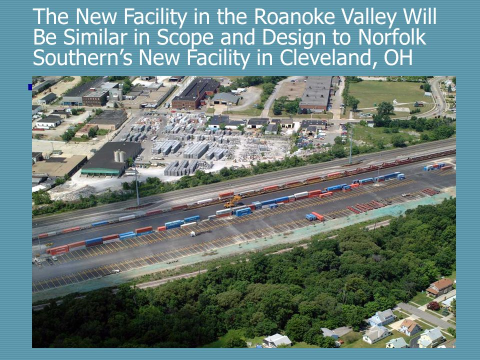The New Facility in the Roanoke Valley Will Be Similar in Scope and Design to Norfolk Southern's New Facility in Cleveland, OH
