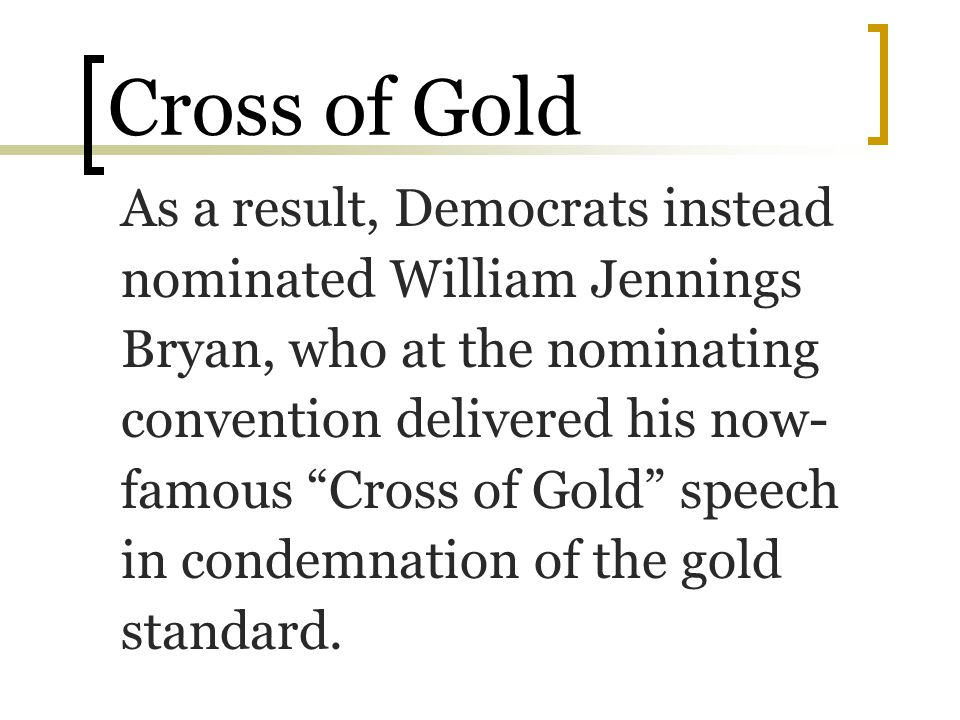 Cross of Gold As a result, Democrats instead