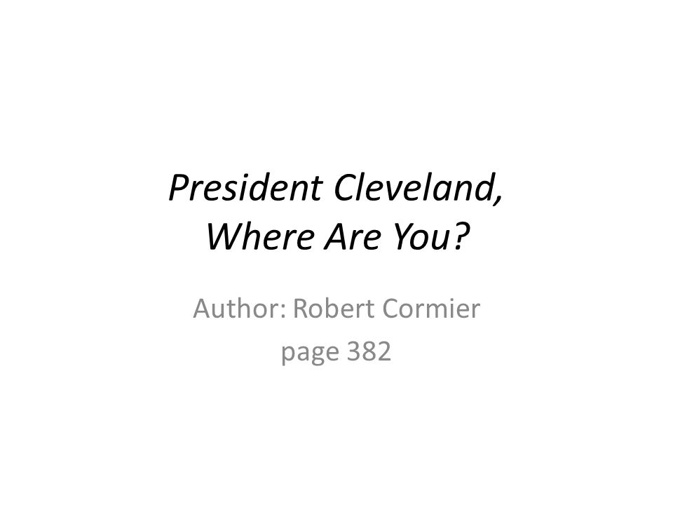 President Cleveland, Where Are You