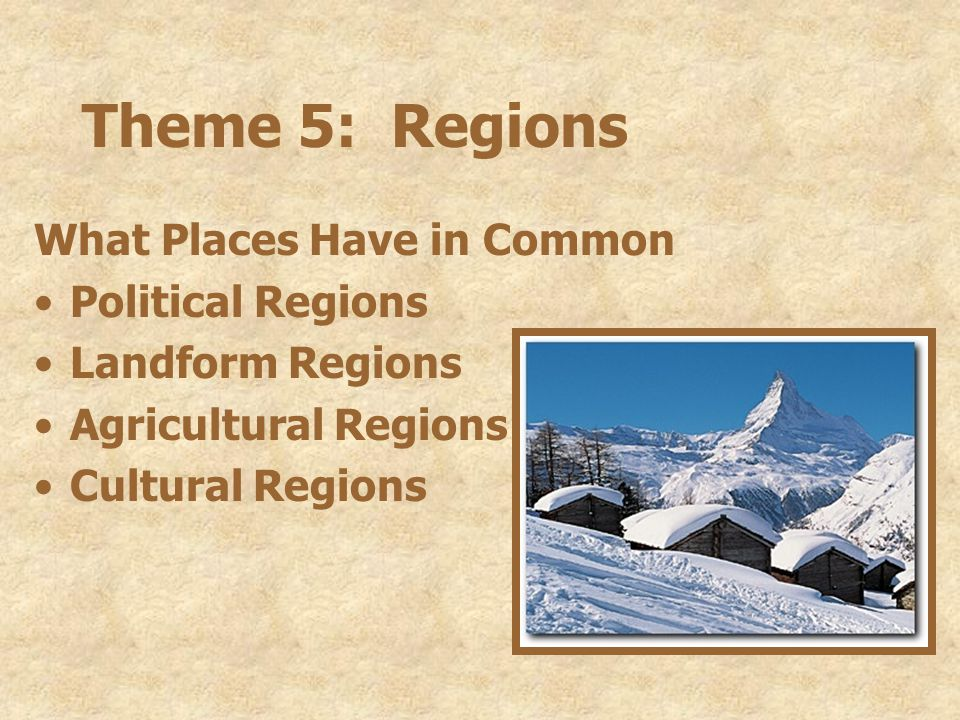 Theme 5: Regions What Places Have in Common Political Regions