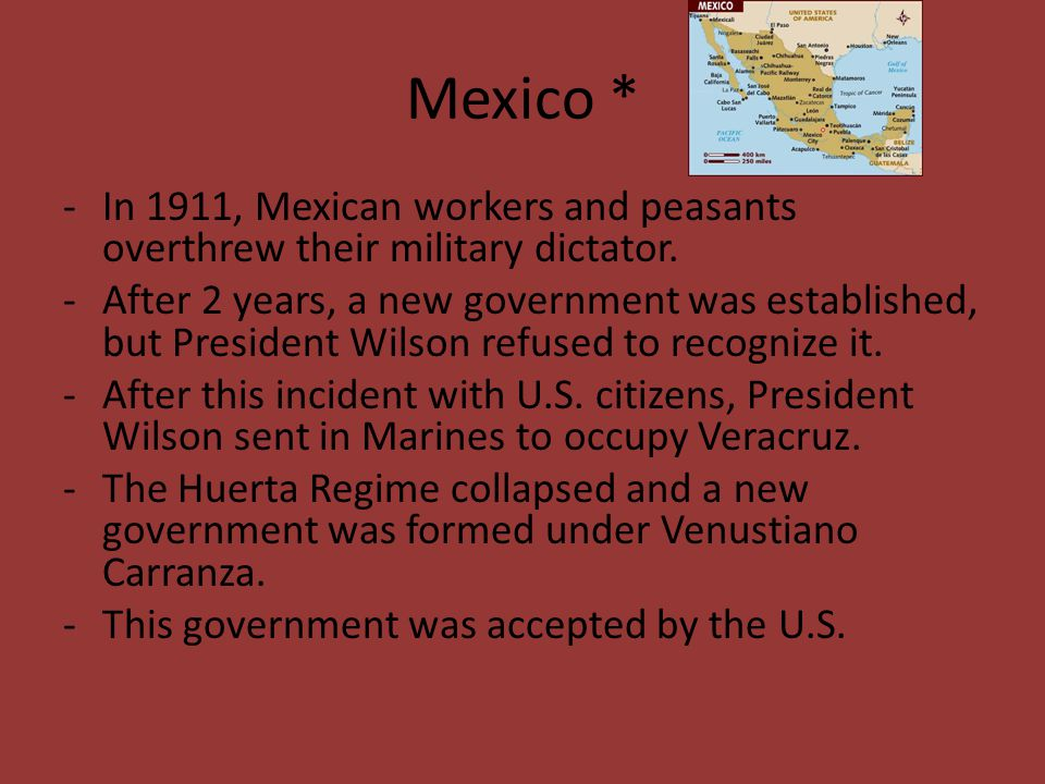 Mexico * In 1911, Mexican workers and peasants overthrew their military dictator.
