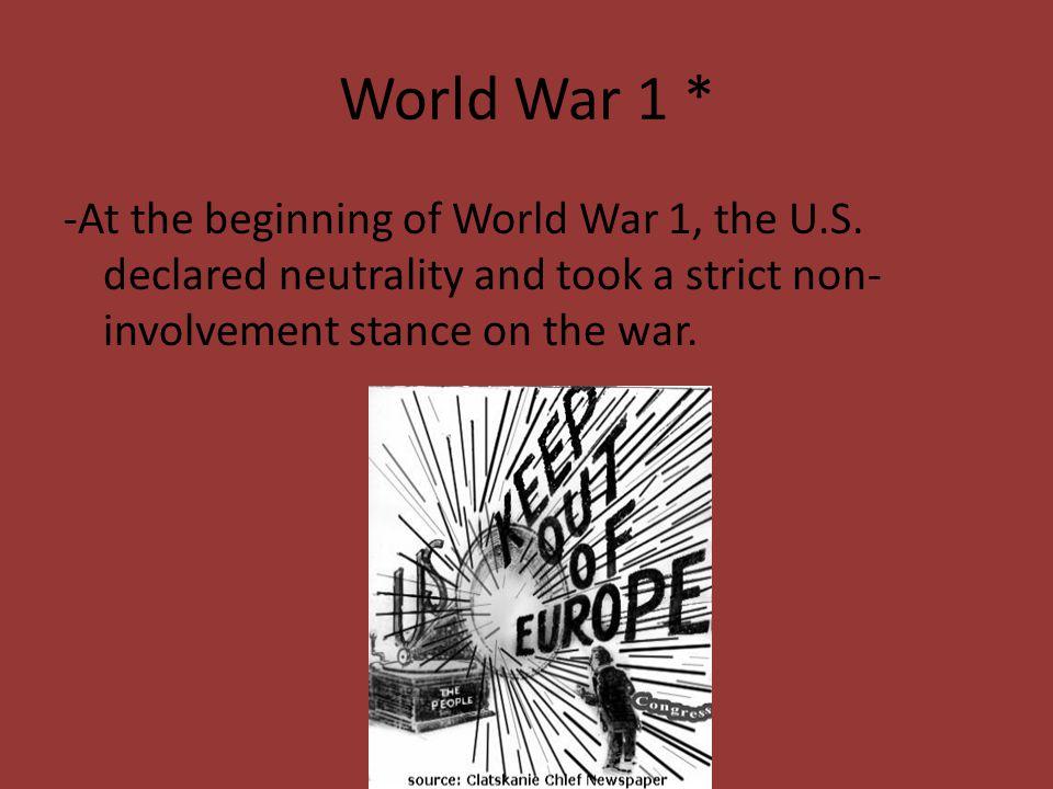 World War 1 * -At the beginning of World War 1, the U.S.