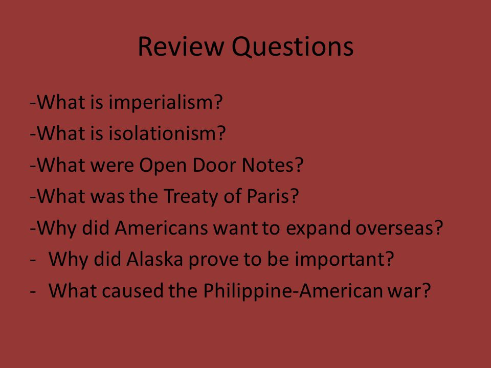Review Questions -What is imperialism -What is isolationism