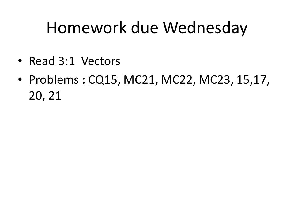 Homework due Wednesday
