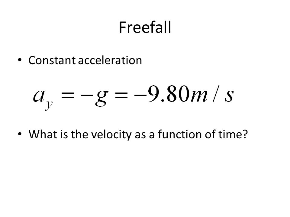 Freefall Constant acceleration