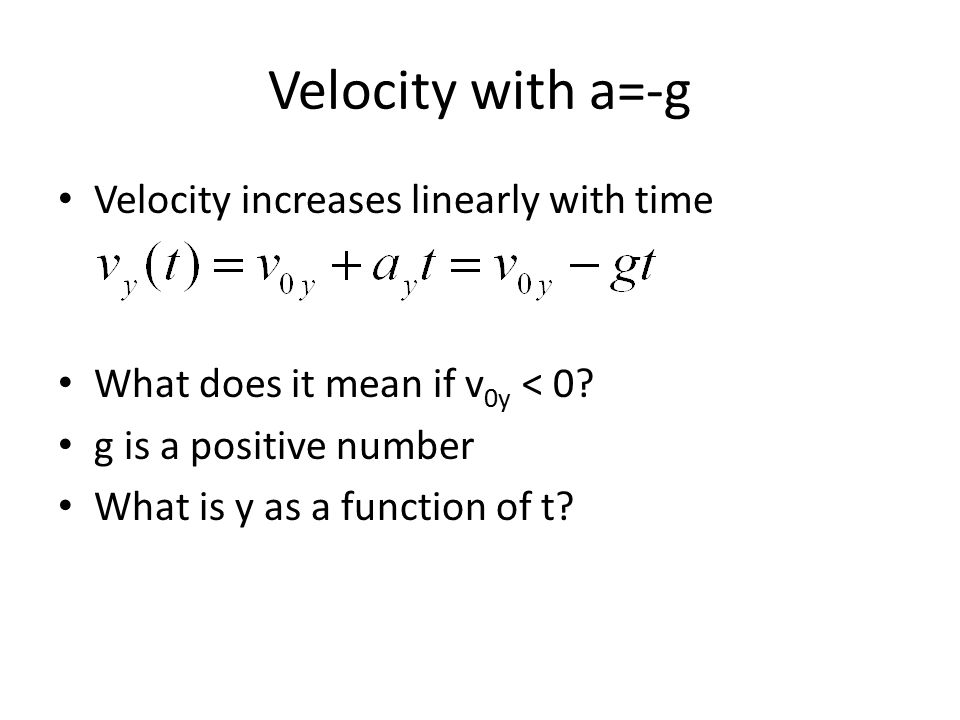 Velocity with a=-g Velocity increases linearly with time