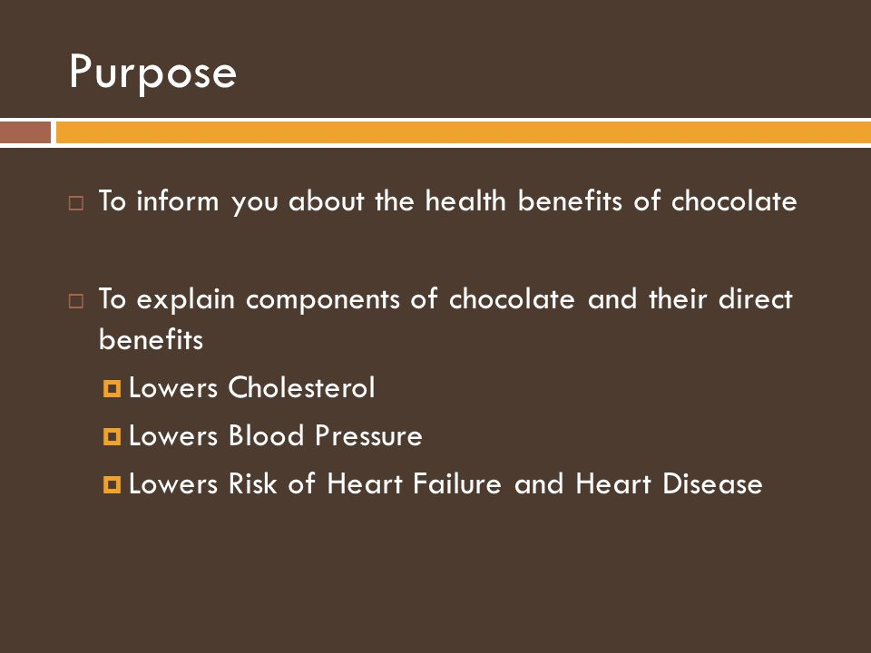 Purpose To inform you about the health benefits of chocolate