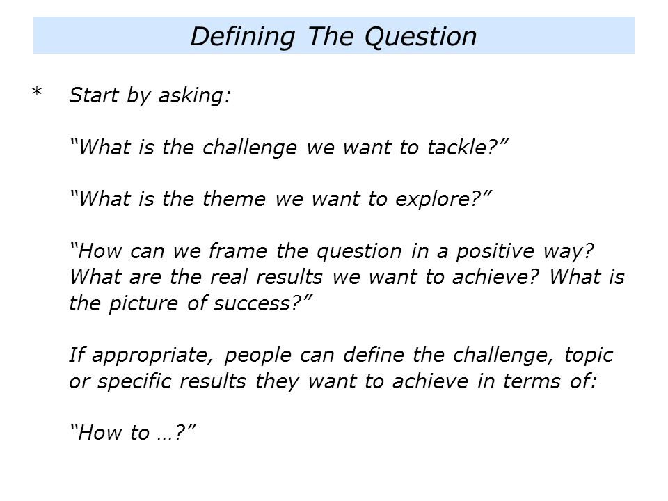 Defining The Question * Start by asking: