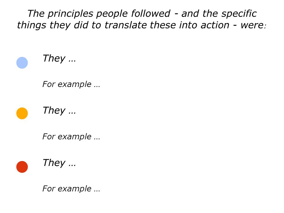 The principles people followed - and the specific things they did to translate these into action - were: