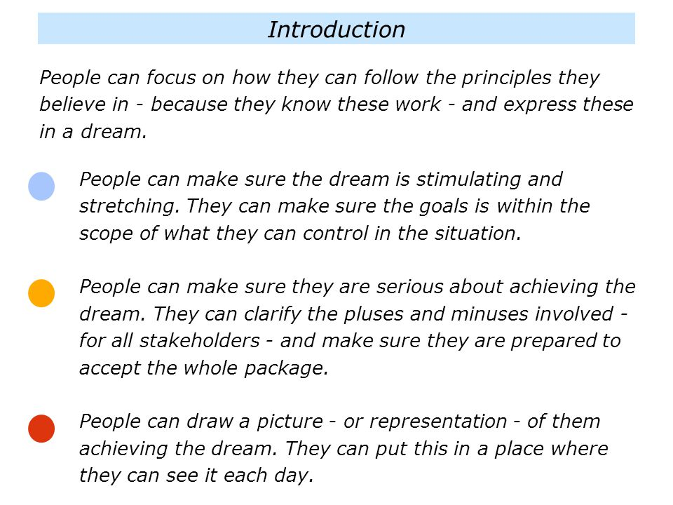 Introduction People can focus on how they can follow the principles they believe in - because they know these work - and express these in a dream.