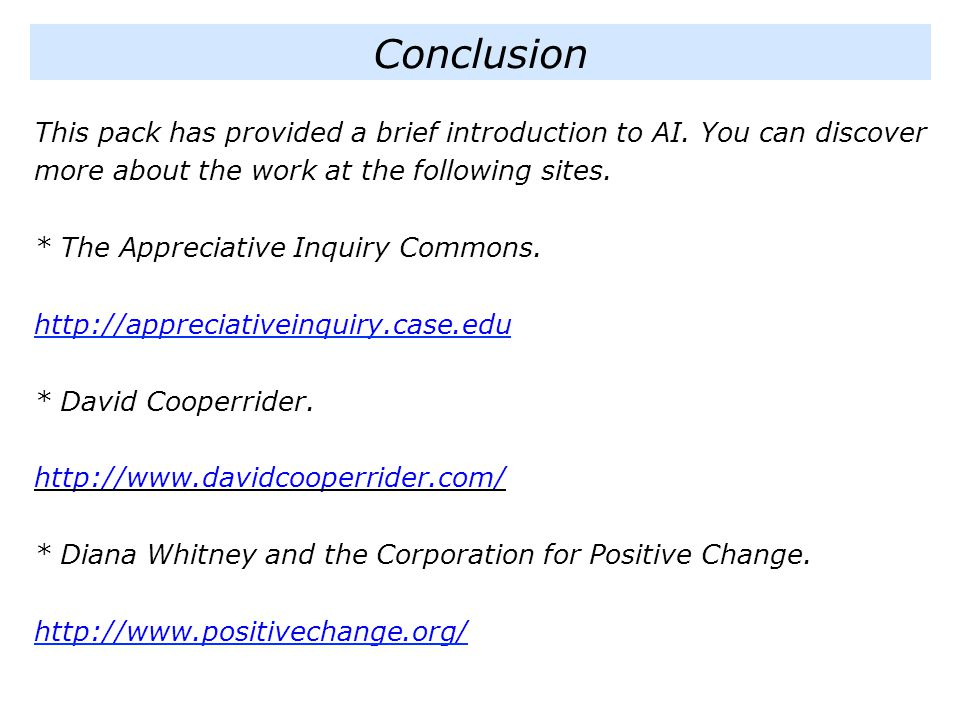 Conclusion This pack has provided a brief introduction to AI. You can discover more about the work at the following sites.
