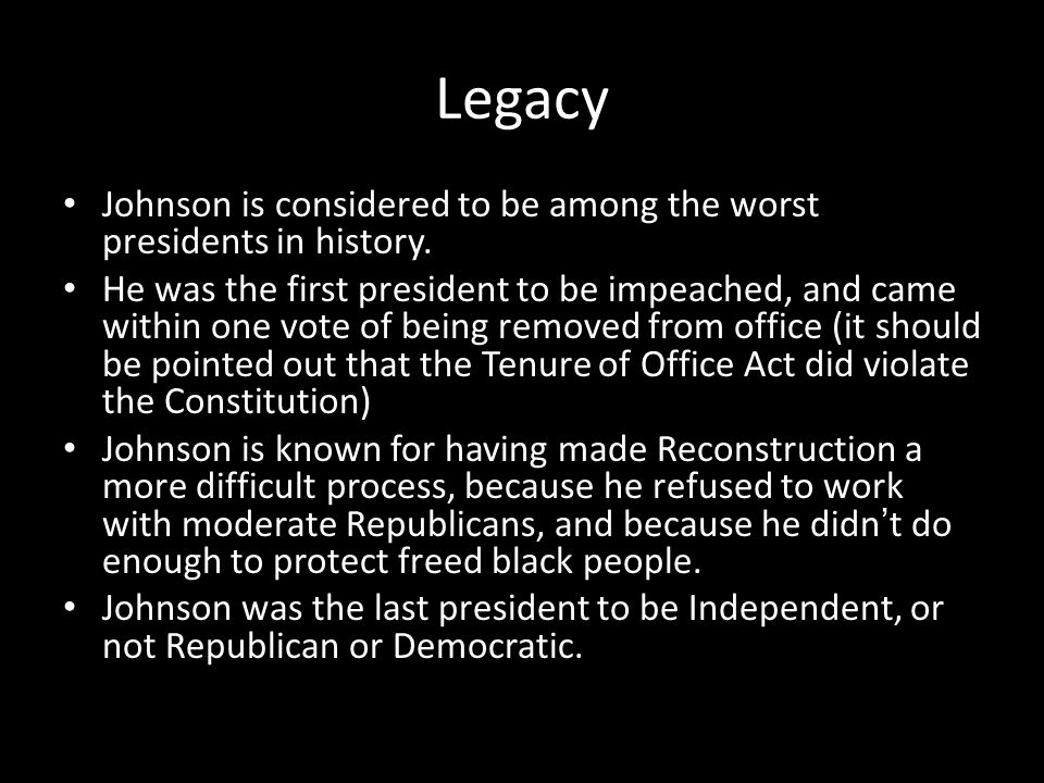 Legacy Johnson is considered to be among the worst presidents in history.