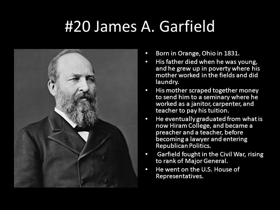 #20 James A. Garfield Born in Orange, Ohio in 1831.
