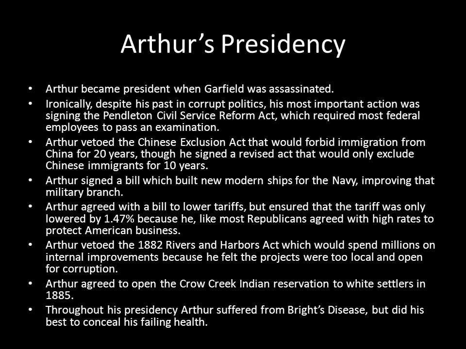 Arthur's Presidency Arthur became president when Garfield was assassinated.
