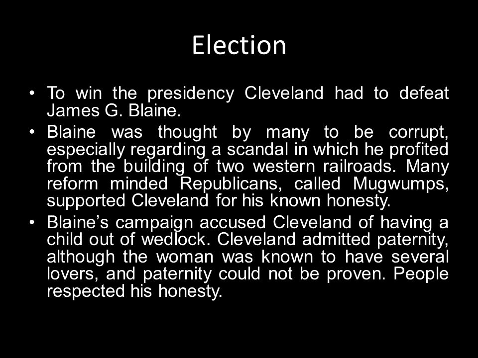Election To win the presidency Cleveland had to defeat James G. Blaine.