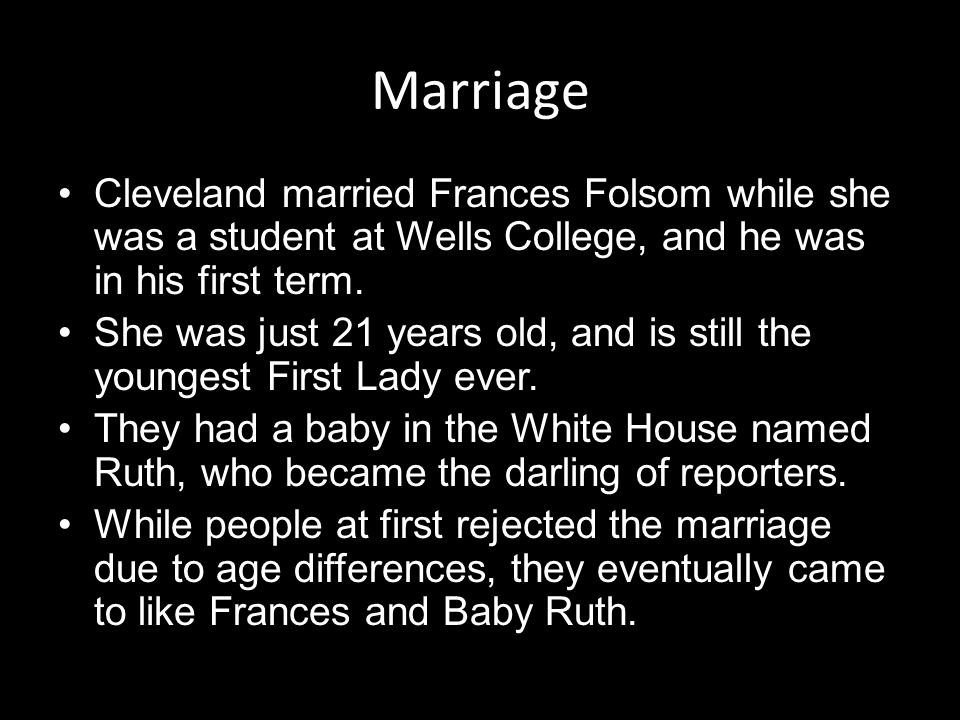 Marriage Cleveland married Frances Folsom while she was a student at Wells College, and he was in his first term.