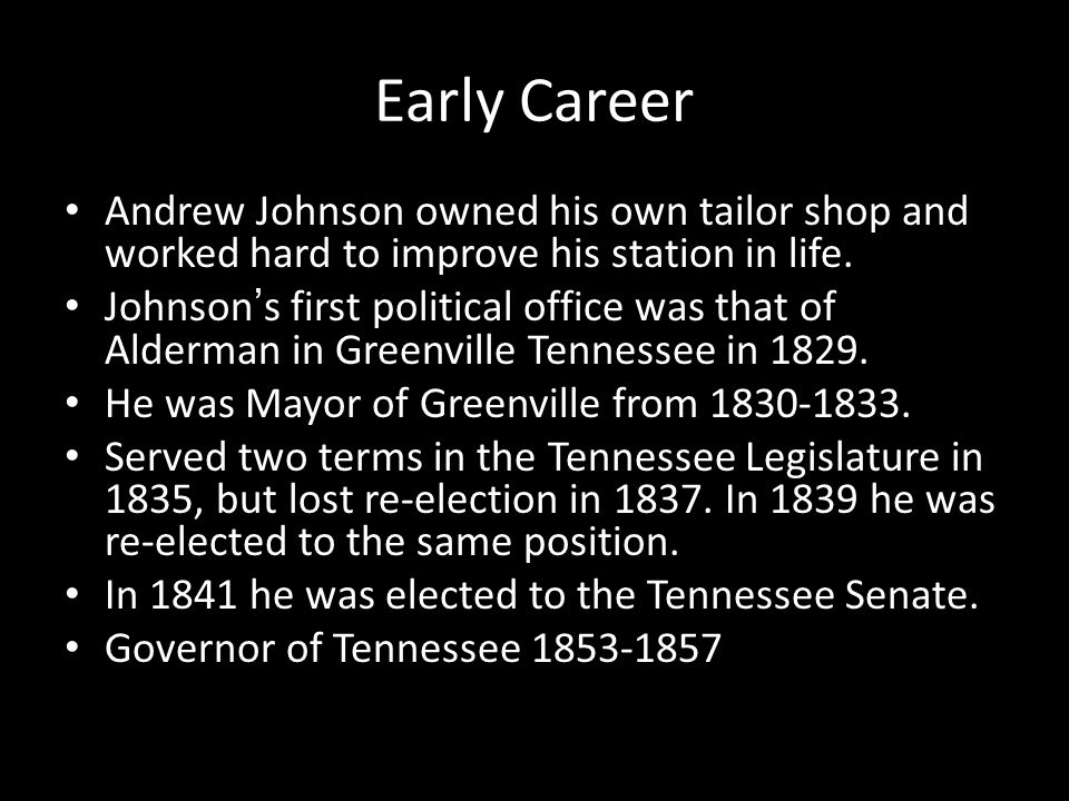 Early Career Andrew Johnson owned his own tailor shop and worked hard to improve his station in life.