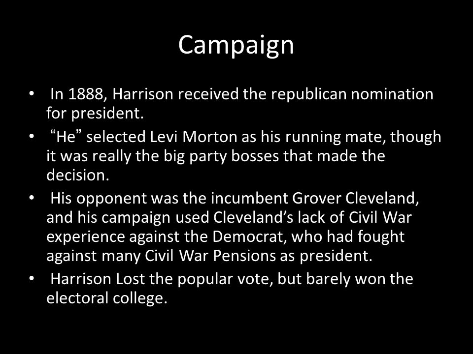 Campaign In 1888, Harrison received the republican nomination for president.