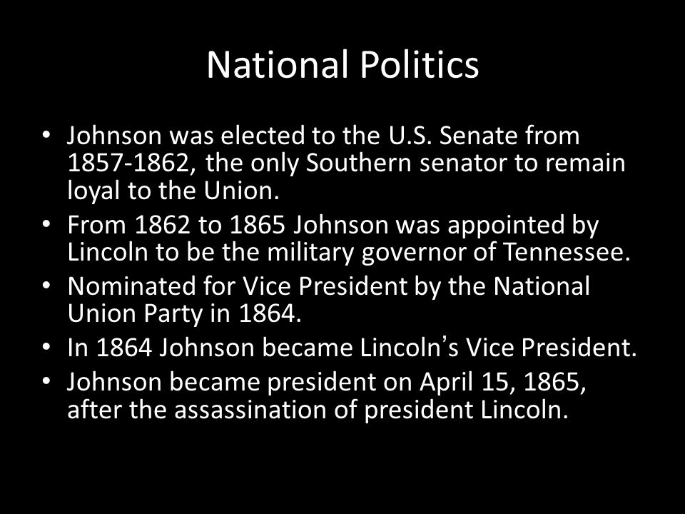 National Politics Johnson was elected to the U.S. Senate from 1857-1862, the only Southern senator to remain loyal to the Union.