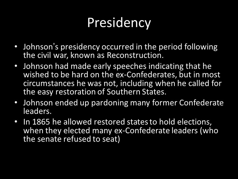 Presidency Johnson's presidency occurred in the period following the civil war, known as Reconstruction.