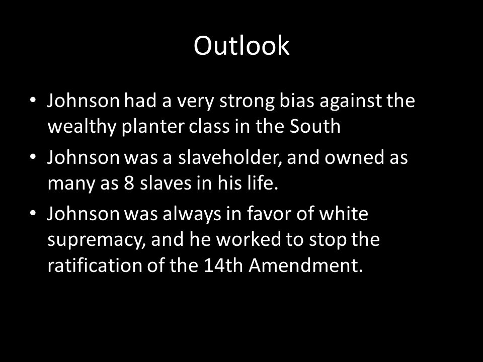 Outlook Johnson had a very strong bias against the wealthy planter class in the South.