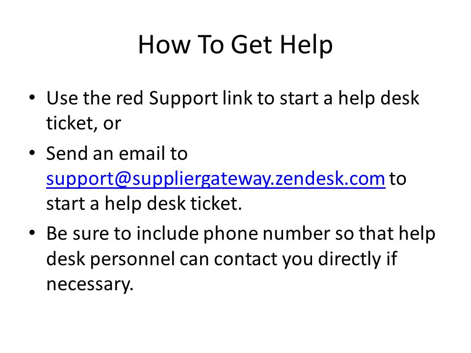 How To Get Help Use the red Support link to start a help desk ticket, or.