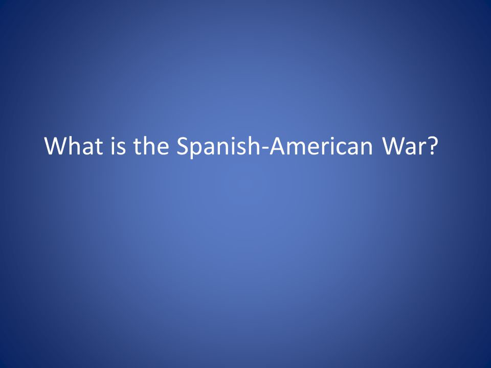 What is the Spanish-American War