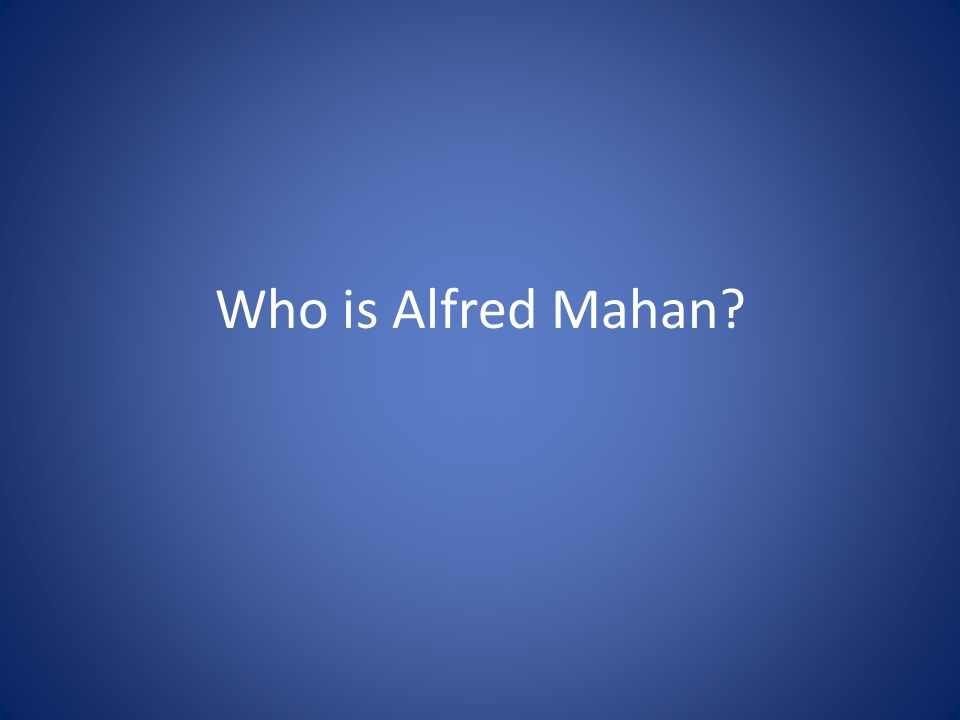 Who is Alfred Mahan