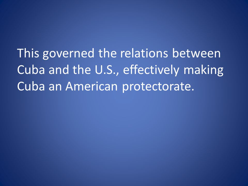 This governed the relations between Cuba and the U. S