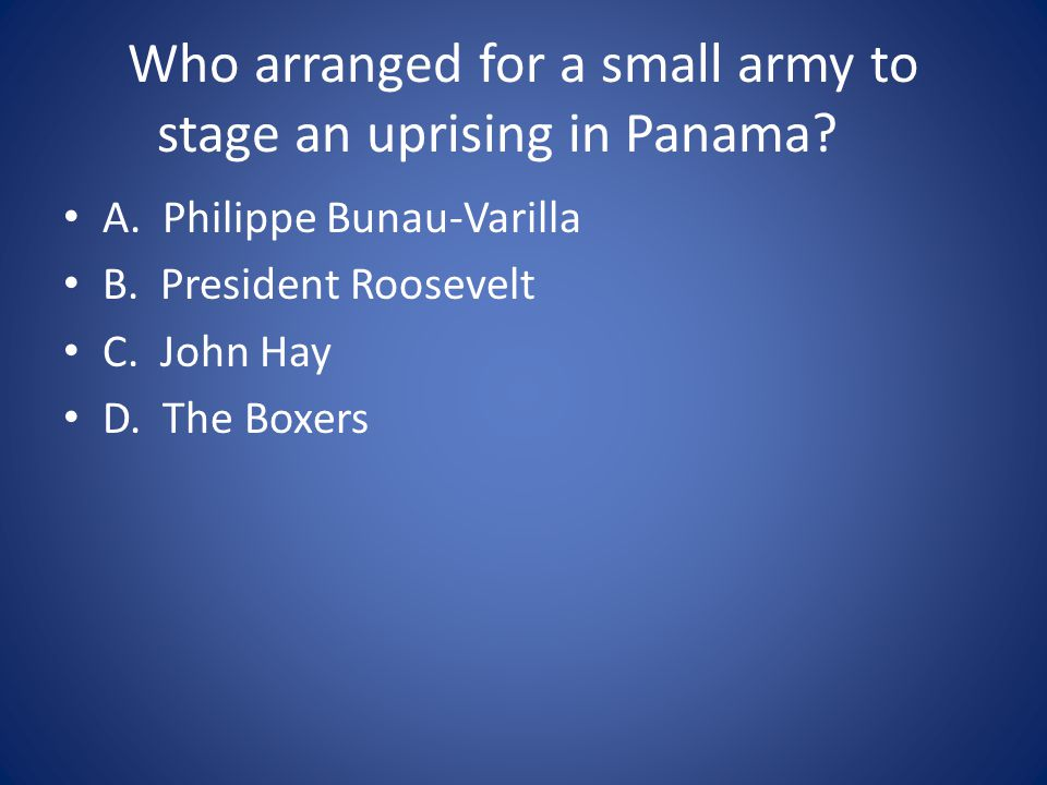 Who arranged for a small army to stage an uprising in Panama