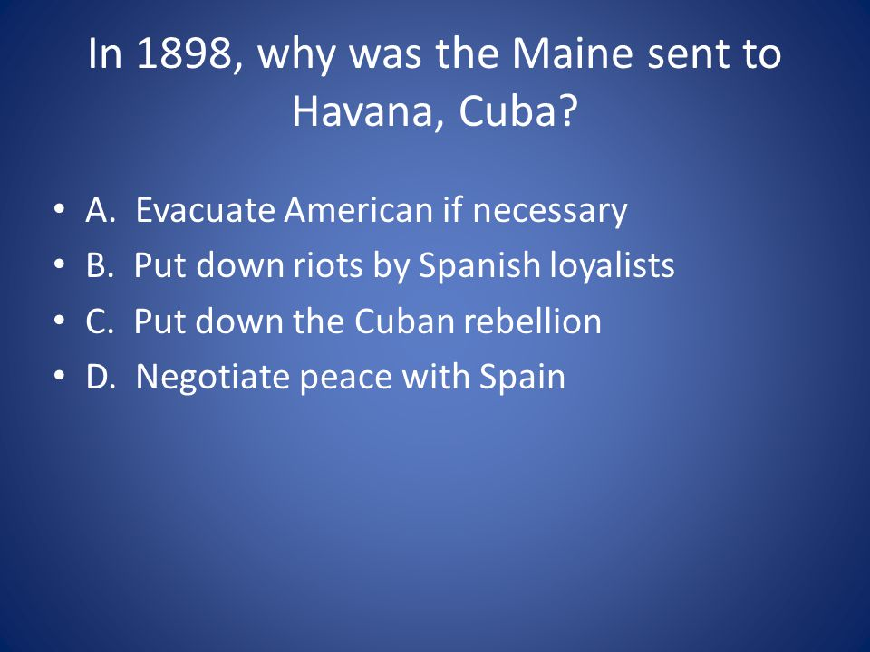 In 1898, why was the Maine sent to Havana, Cuba