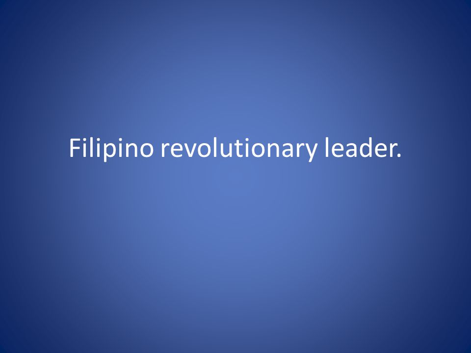 Filipino revolutionary leader.