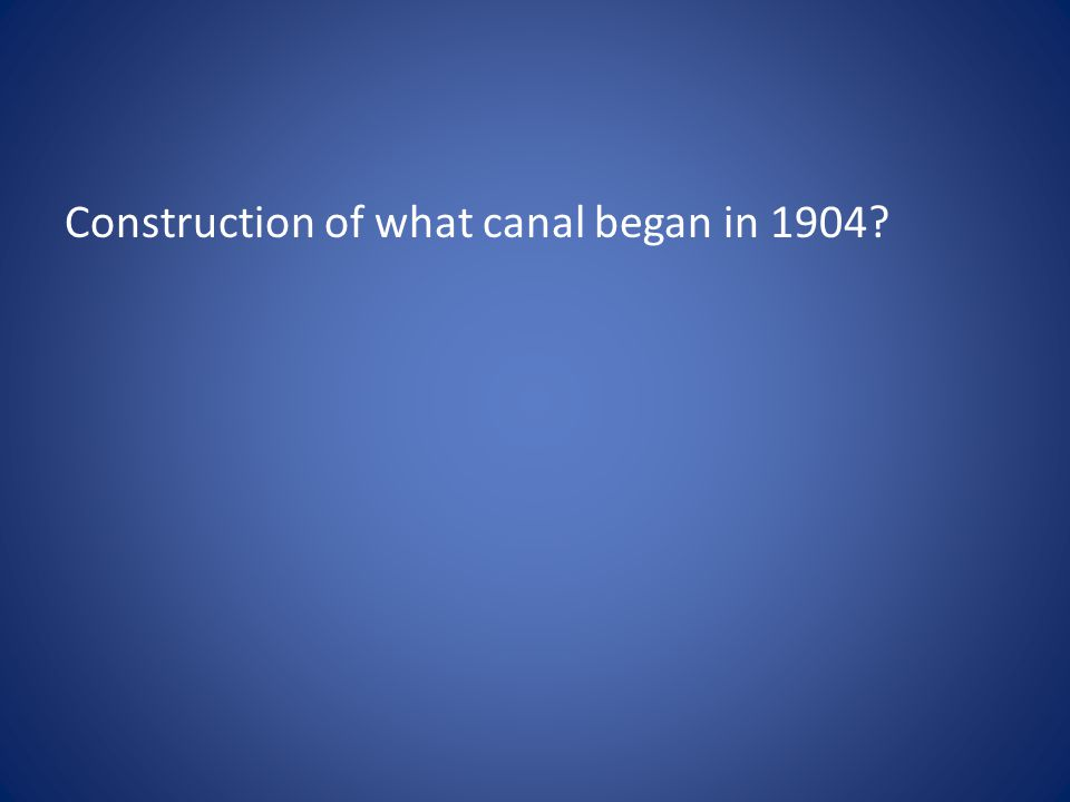 Construction of what canal began in 1904