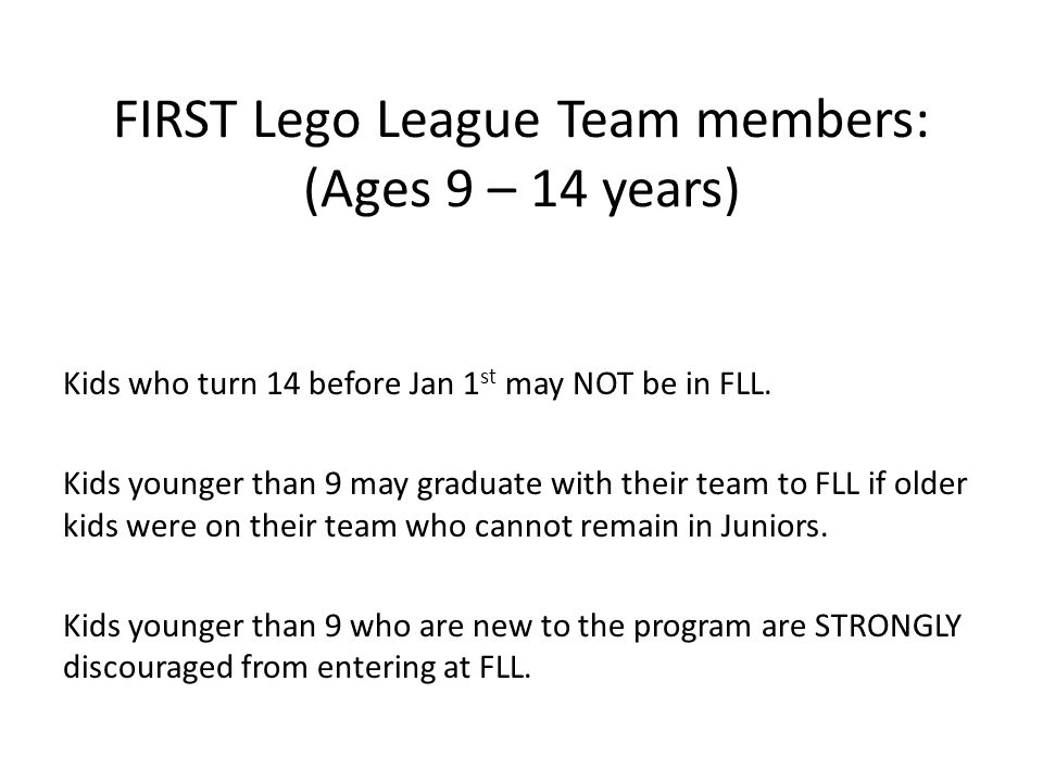 FIRST Lego League Team members: (Ages 9 – 14 years)
