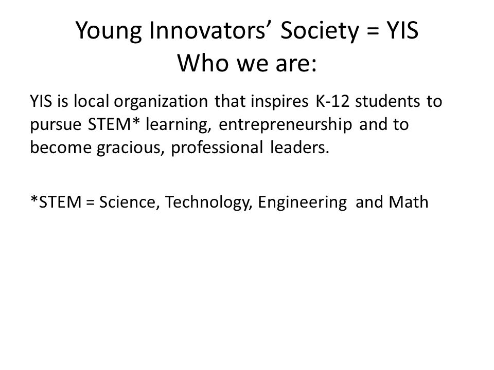 Young Innovators' Society = YIS Who we are: